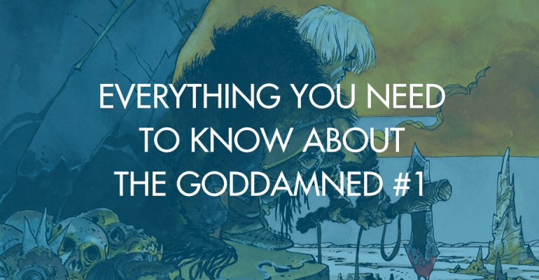 Everything You Need To Know: The Goddamned #1