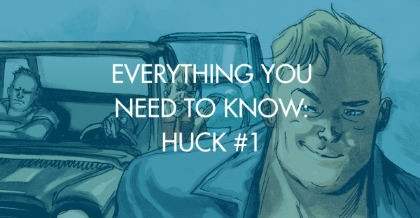Everything You Need To Know: Huck #1