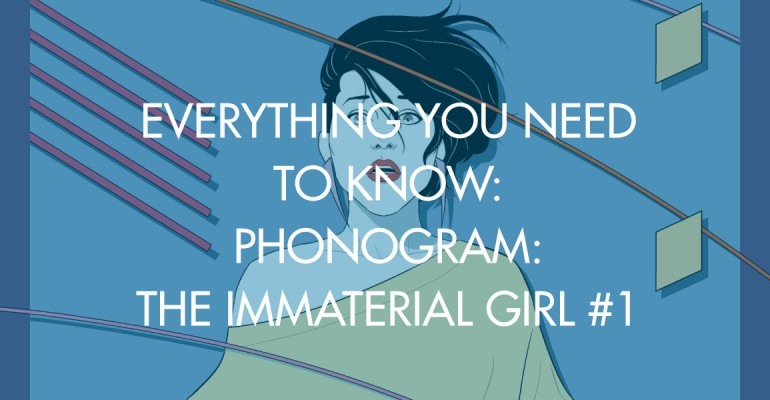 Everything You Need To Know: Phonogram: The Immaterial Girl #1