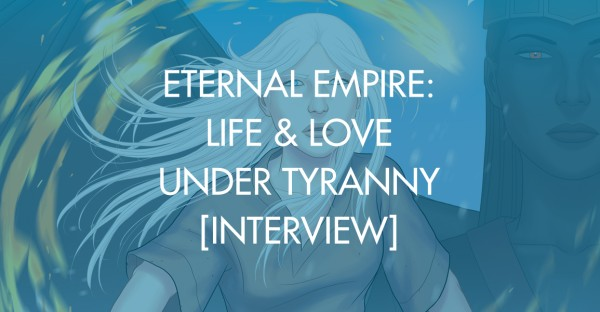 Eternal Empire: Life & Love Under Tyranny [Interview]