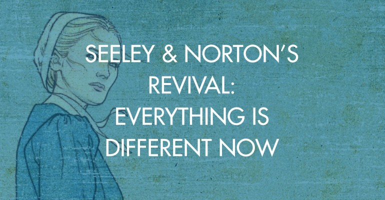 Seeley & Norton's Revival: Everything Is Different Now