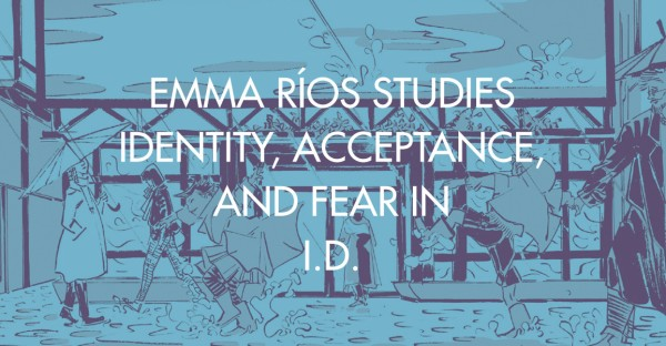 Emma Ríos Studies Identity, Acceptance, and Fear in I.D.
