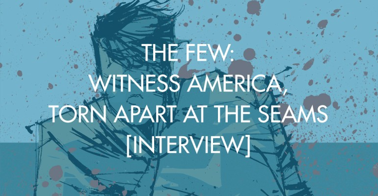 The Few: Witness America, Torn Apart At The Seams [Interview]