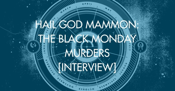 Hail God Mammon: The Black Monday Murders [Interview]