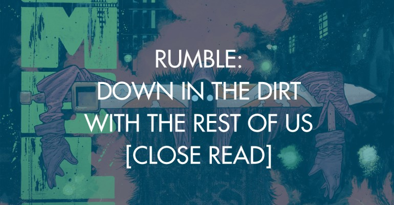 Rumble: Down In The Dirt With The Rest Of Us [Close Read]