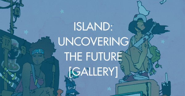 Island: Uncovering The Future [Gallery]