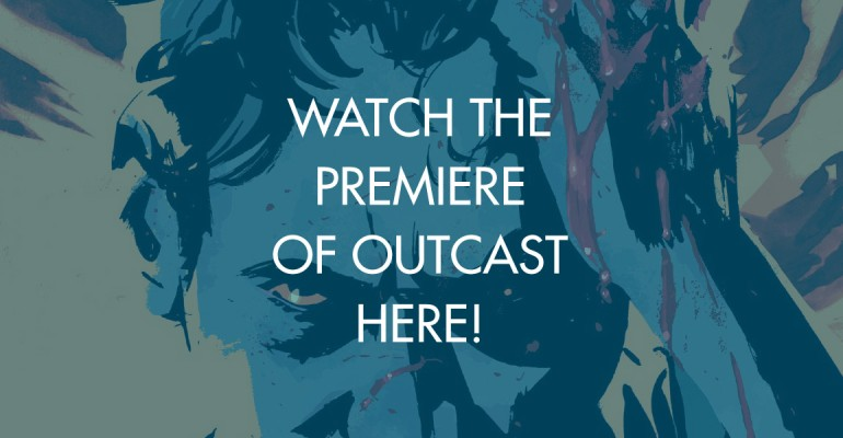 Watch The Premiere of Outcast Here!