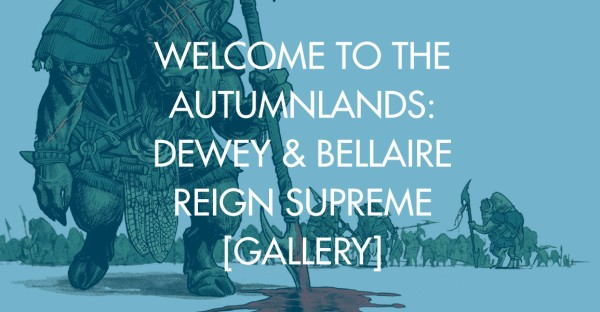 Welcome to the Autumnlands: Dewey & Bellaire Reign Supreme [Gallery]