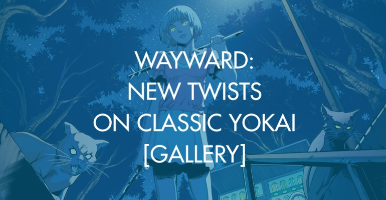 Wayward: New Twists On Classic Yokai [Gallery]
