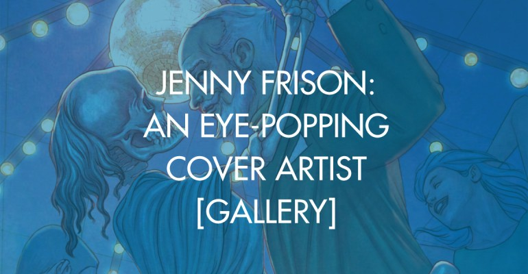 Jenny Frison: An Eye-Popping Cover Artist [Gallery]