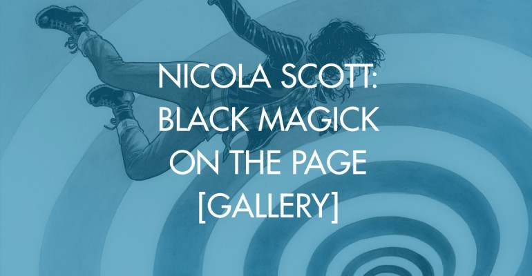 Nicola Scott: Black Magick On The Page [Gallery]