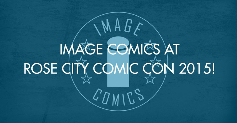 Image Comics At Rose City Comic Con 2015!
