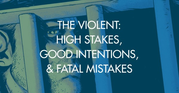 The Violent: High Stakes, Good Intentions, & Fatal Mistakes