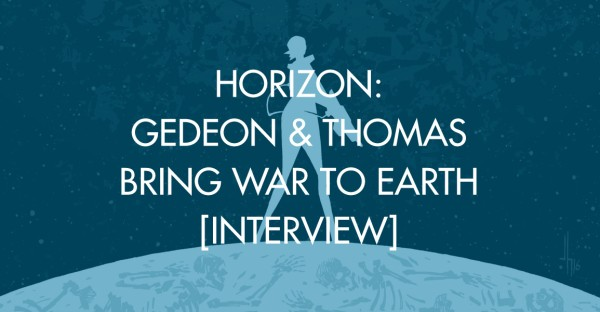 Horizon: Gedeon & Thomas Bring War To Earth [Interview]