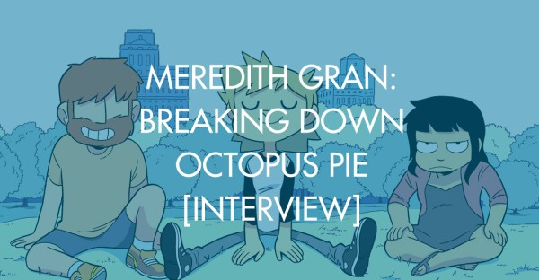 Meredith Gran: Breaking Down Octopus Pie [Interview]