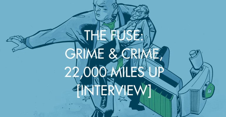 The Fuse: Grime & Crime, 22,000 Miles Up [Interview]