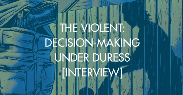 The Violent: Decision-Making Under Duress [Interview]