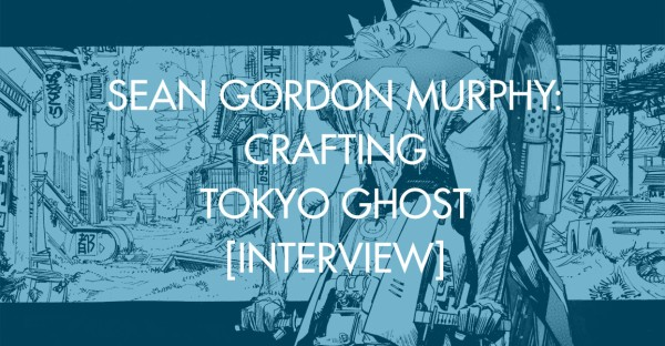 Sean Gordon Murphy: Crafting Tokyo Ghost [Interview]