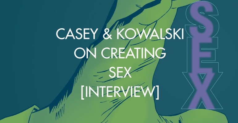 Casey & Kowalski on Creating Sex [Interview]