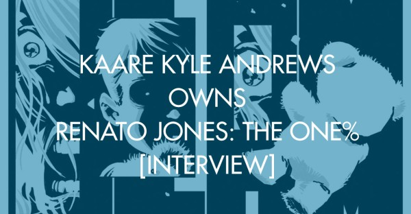 Kaare Kyle Andrews Owns Renato Jones: The One% [Interview]