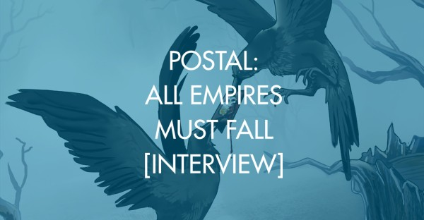 Postal: All Empires Must Fall [Interview]