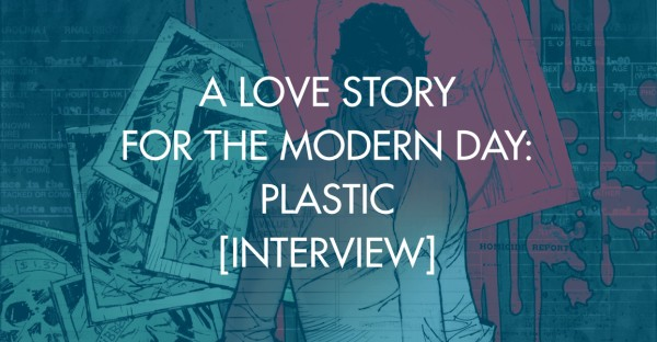 A Love Story For The Modern Day: Plastic [Interview]