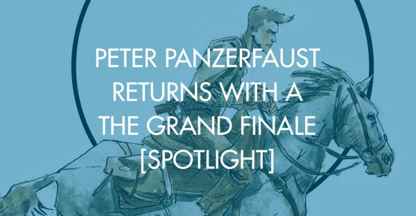 Peter Panzerfaust Returns With A Grand Finale [Spotlight]