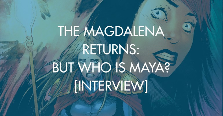 The Magdalena Returns: But Who Is Maya? [Interview]