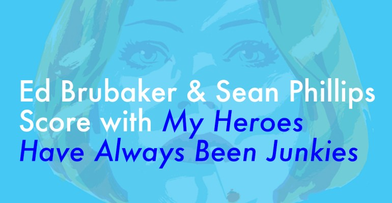 Ed Brubaker and Sean Phillips Score with My Heroes Have Always Been Junkies