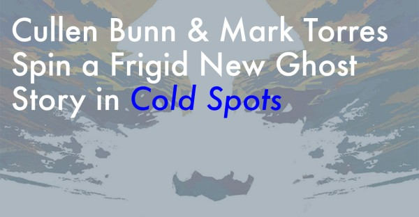 Cullen Bunn & Mark Torres Spin a Frigid New Ghost Story in Cold Spots