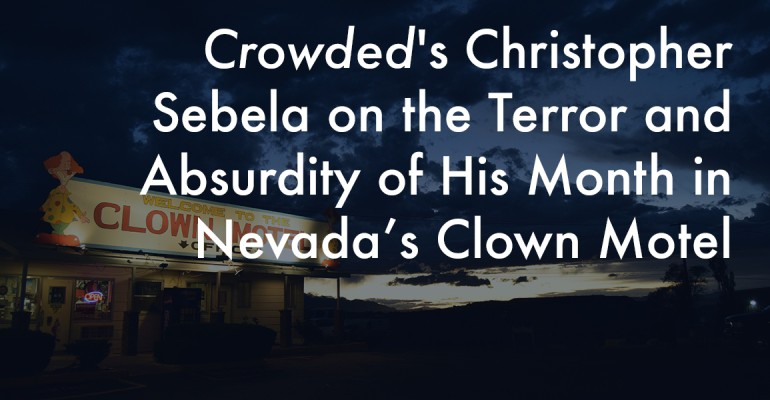 Crowded's Christopher Sebela on the Terror and Absurdity of His Month in Nevada's Clown Motel