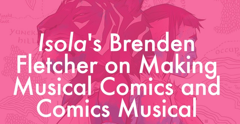 Isola's Brenden Fletcher on Making Musical Comics and Comics Musical