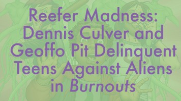 Dennis Culver and Geoffo Pit Delinquent Teens Against Aliens in Burnouts