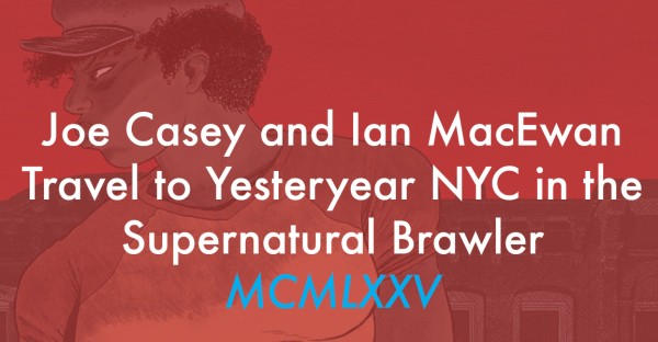 Joe Casey and Ian MacEwan Travel to Yesteryear NYC in the Supernatural Brawler MCMLXXV
