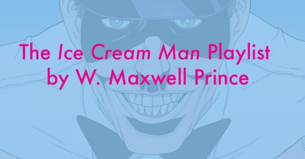 The Ice Cream Man Playlist, by W. Maxwell Prince