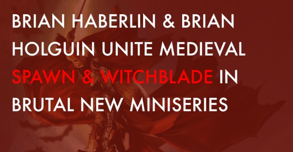 Brian Haberlin & Brian Holguin Unite Medieval Spawn and Witchblade in a Brutal New Miniseries