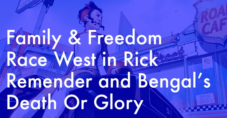 Family and Freedom Race West in Rick Remender and Bengal's Death Or Glory