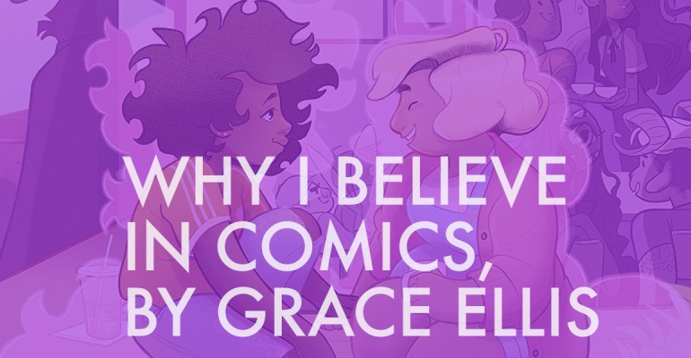 Why I Believe in Comics, by Grace Ellis