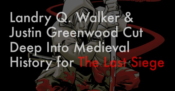 Landry Q. Walker and Justin Greenwood Cut Deep Into Medieval History for The Last Siege
