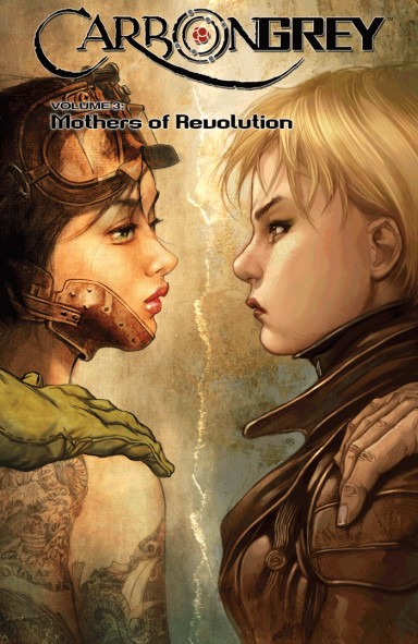 Carbon Grey, Vol. 3: Mothers Of The Revolution TP