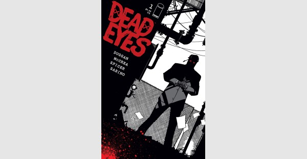 DEADPOOL WRITER GERRY DUGGAN TEAMS WITH HITMAN CO-CREATOR & ARTIST JOHN MCCREA FOR VIGILANTE SERIES DEAD EYES