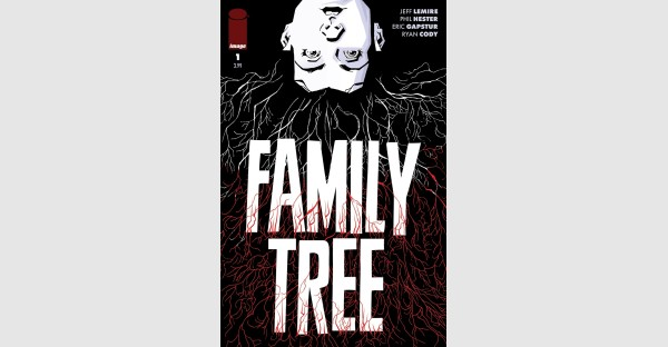JEFF LEMIRE AND PHIL HESTER INTRODUCE BODY HORROR IN FORTHCOMING SERIES, THE FAMILY TREE