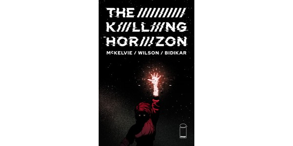 HOT OFF THE WICKED + THE DIVINE FINALE, JAMIE McKELVIE SET TO LAUNCH THE KILLING HORIZON FROM IMAGE COMICS THIS SUMMER