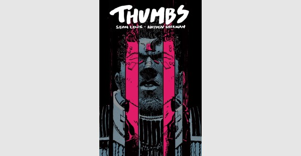 CYBERPUNK THRILLER THUMBS FROM AWARD WINNING PLAYWRIGHT SEAN LEWIS & AWARD WINNING ARTIST HAYDEN SHERMAN TO HIT STORES THIS JANUARY 2020