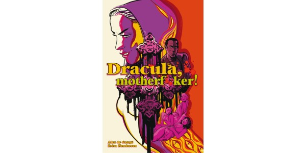 ALEX DE CAMPI, ERICA HENDERSON OUT FOR BLOOD WITH PULP HORROR GRAPHIC NOVEL—DRACULA, MOTHERF**KER—IN STORES THIS OCTOBER