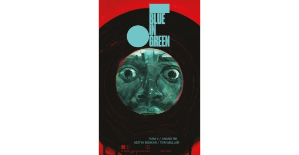 RAM V & ANAND RK ENTER THE DARK, TWISTED MIND OF A TORTURED MUSICIAN IN THE ORIGINAL GRAPHIC NOVEL BLUE IN GREEN