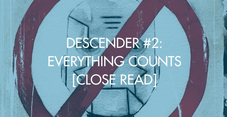 Descender #2: Everything Counts [Close Read]