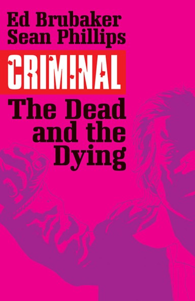 Criminal, Vol. 3: The Dead And The Dying TP
