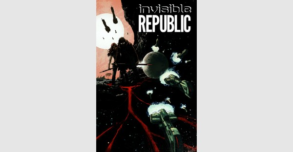 INVISIBLE REPUBLIC, VOL. 1 gritty science fiction lands in August