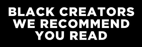 Black Creators We Recommend You Read